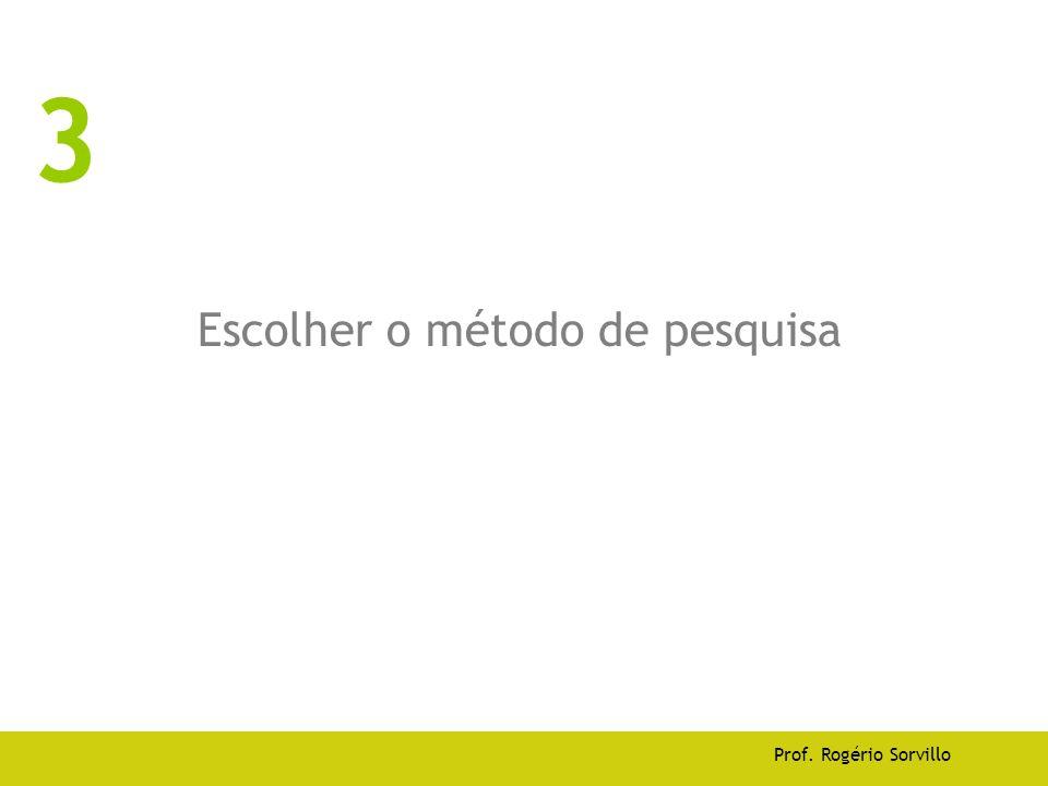 Escolher o método de pesquisa Prof. Rogério Sorvillo 3
