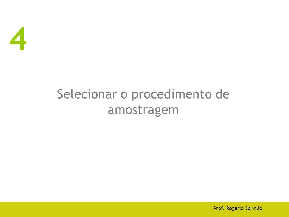 Selecionar o procedimento de amostragem Prof. Rogério Sorvillo 4