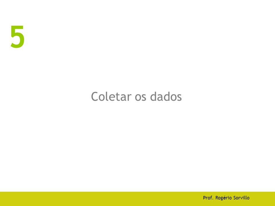 Coletar os dados Prof. Rogério Sorvillo 5