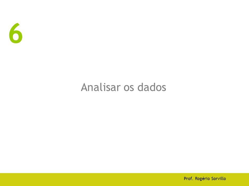 Analisar os dados Prof. Rogério Sorvillo 6