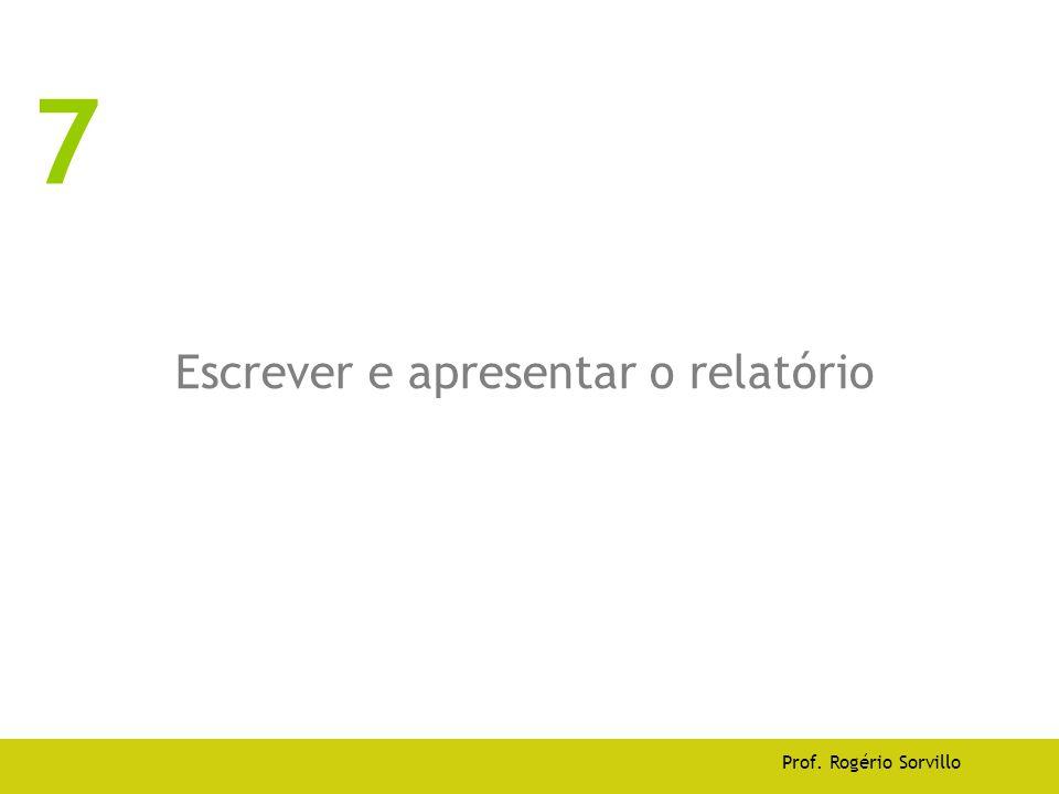 Escrever e apresentar o relatório Prof. Rogério Sorvillo 7