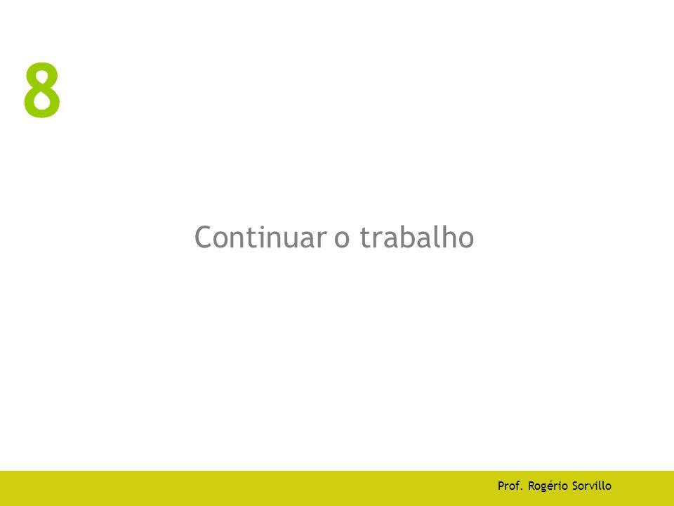 Continuar o trabalho Prof. Rogério Sorvillo 8