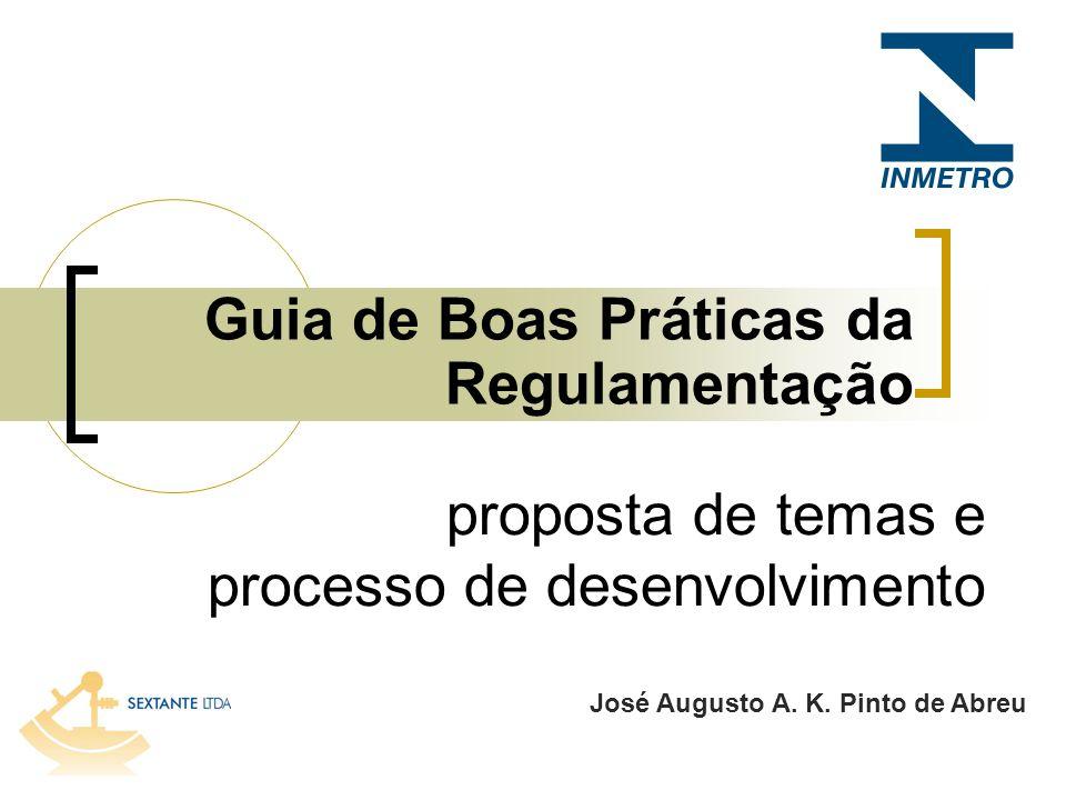 José Augusto A. K. Pinto de Abreu Guia de Boas Práticas da Regulamentação proposta de temas e processo de desenvolvimento