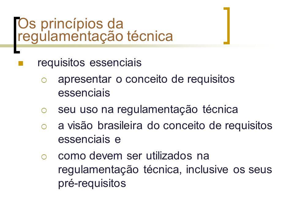 Os princípios da regulamentação técnica requisitos essenciais apresentar o conceito de requisitos essenciais seu uso na regulamentação técnica a visão brasileira do conceito de requisitos essenciais e como devem ser utilizados na regulamentação técnica, inclusive os seus pré-requisitos