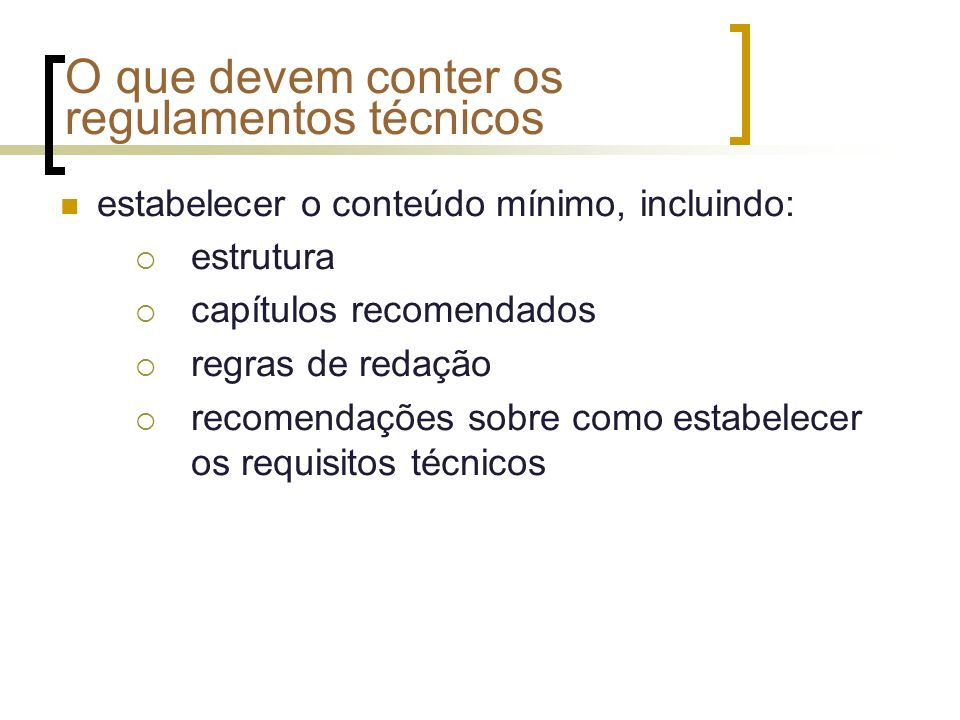 O que devem conter os regulamentos técnicos estabelecer o conteúdo mínimo, incluindo: estrutura capítulos recomendados regras de redação recomendações sobre como estabelecer os requisitos técnicos