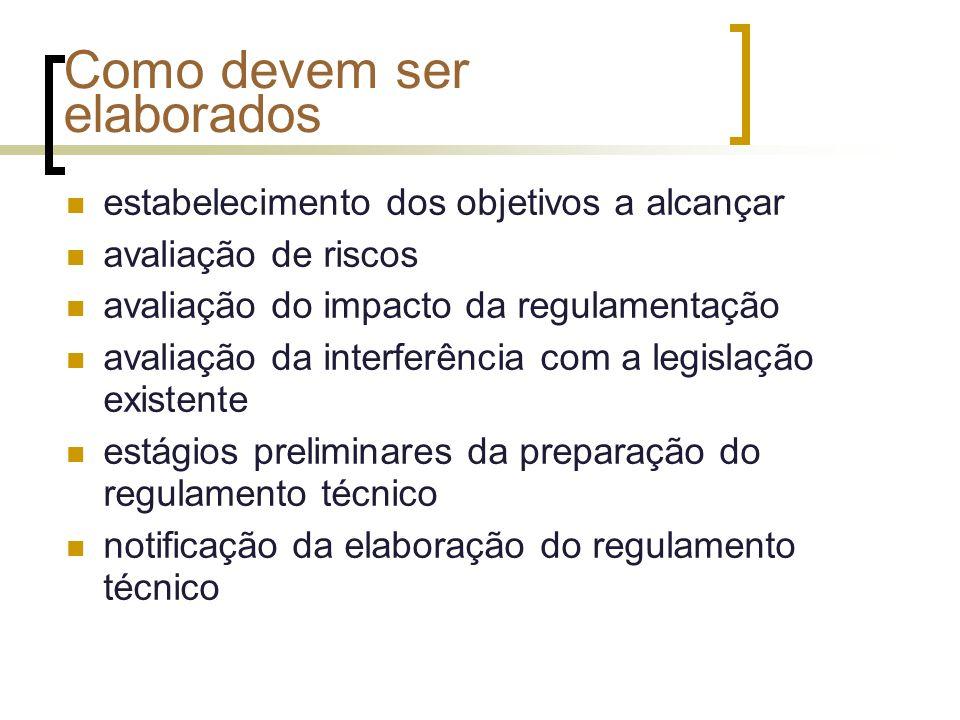 Como devem ser elaborados estabelecimento dos objetivos a alcançar avaliação de riscos avaliação do impacto da regulamentação avaliação da interferência com a legislação existente estágios preliminares da preparação do regulamento técnico notificação da elaboração do regulamento técnico
