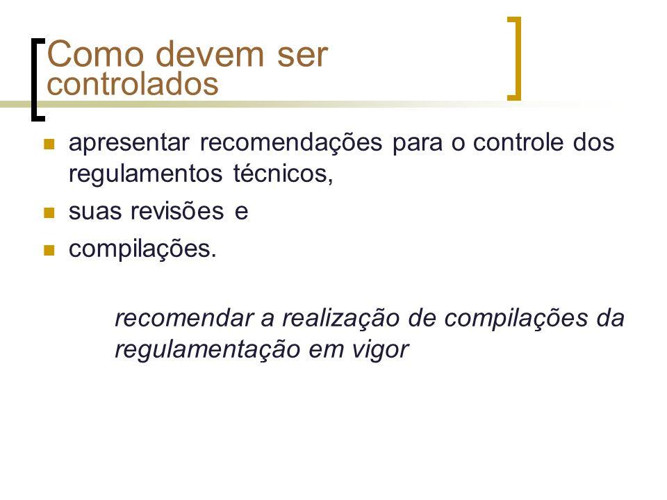 Como devem ser controlados apresentar recomendações para o controle dos regulamentos técnicos, suas revisões e compilações. recomendar a realização de