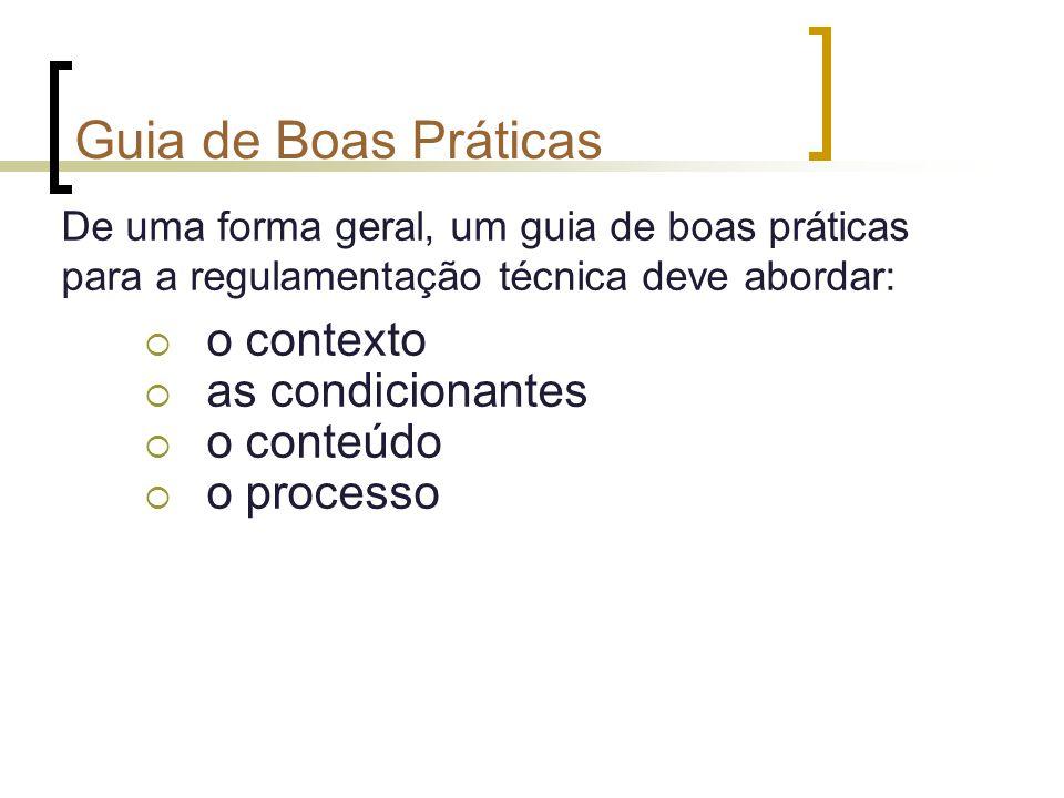 Guia de Boas Práticas De uma forma geral, um guia de boas práticas para a regulamentação técnica deve abordar: o contexto as condicionantes o conteúdo o processo