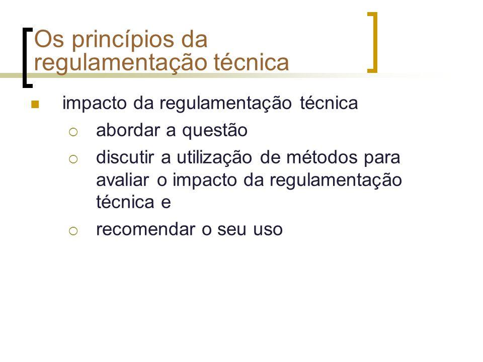 Os princípios da regulamentação técnica impacto da regulamentação técnica abordar a questão discutir a utilização de métodos para avaliar o impacto da regulamentação técnica e recomendar o seu uso