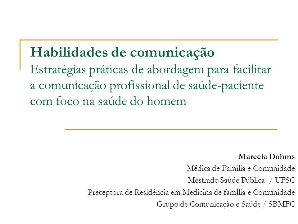 Habilidades de comunicação Estratégias práticas de abordagem para facilitar a comunicação profissional de saúde-paciente com foco na saúde do homem Ma