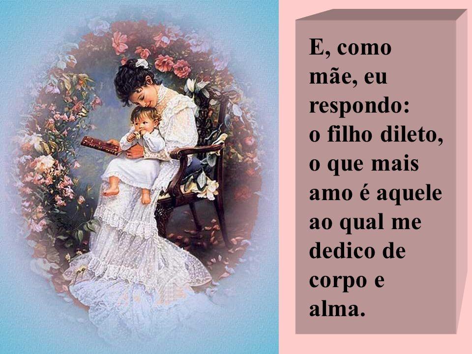 E ela, deixando entrever um sorriso, respondeu: Nada é mais volúvel que um coração de mãe...