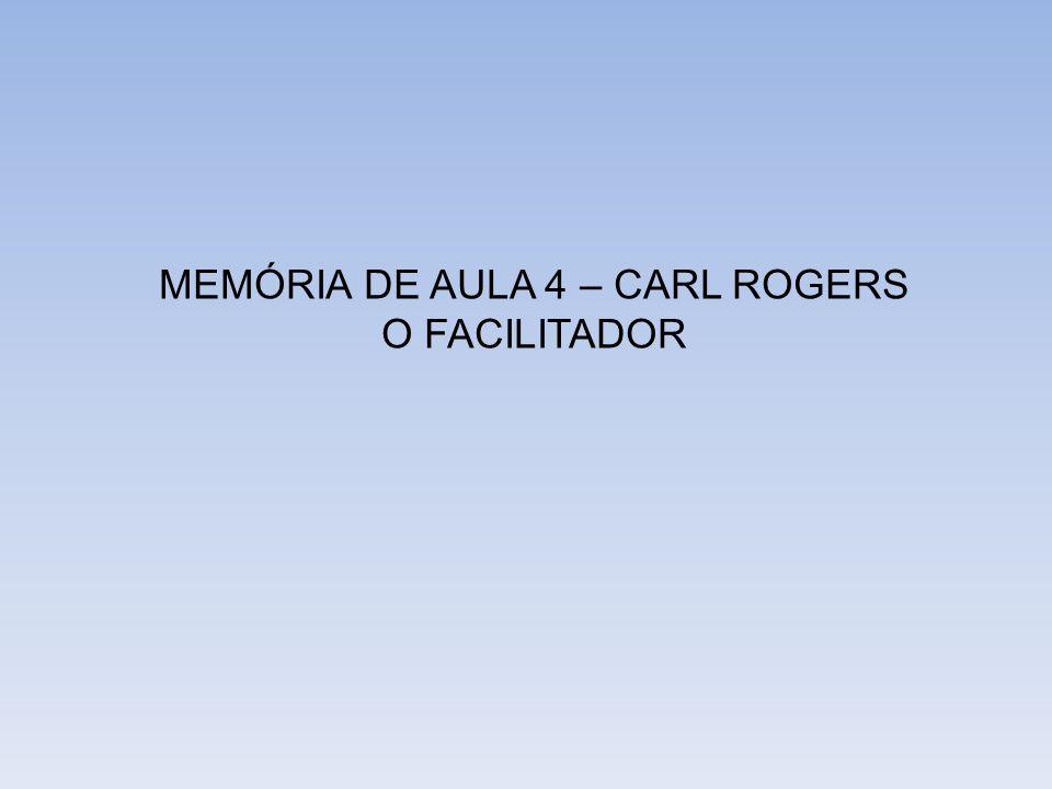 MEMÓRIA DE AULA 4 – CARL ROGERS O FACILITADOR