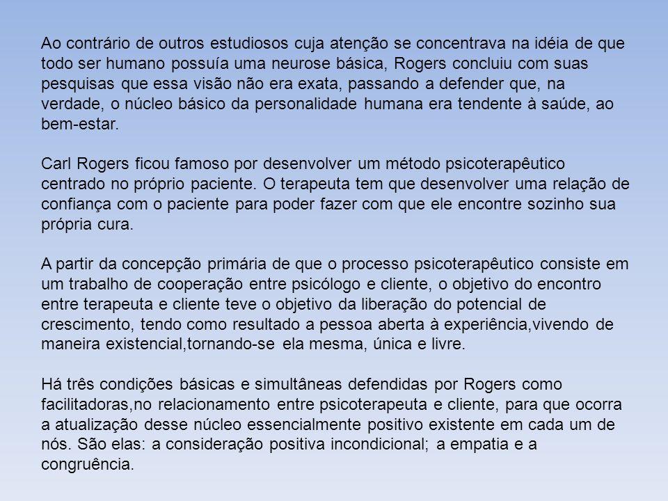Ao contrário de outros estudiosos cuja atenção se concentrava na idéia de que todo ser humano possuía uma neurose básica, Rogers concluiu com suas pes