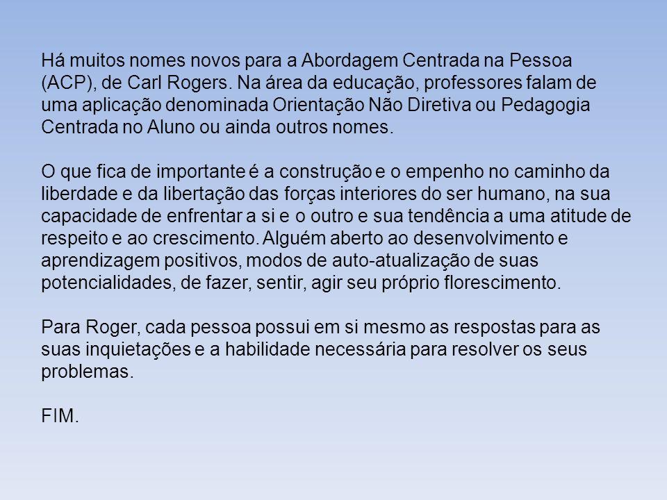 Há muitos nomes novos para a Abordagem Centrada na Pessoa (ACP), de Carl Rogers. Na área da educação, professores falam de uma aplicação denominada Or