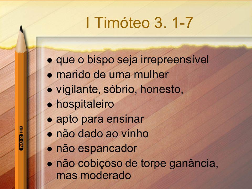 I Timóteo 3. 1-7 que o bispo seja irrepreensível marido de uma mulher vigilante, sóbrio, honesto, hospitaleiro apto para ensinar não dado ao vinho não