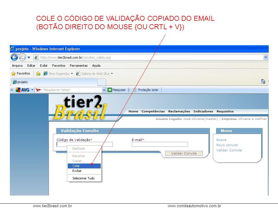 www.tier2brasil.com.brwww.comiteautomotivo.com.br COLE O CÓDIGO DE VALIDAÇÃO COPIADO DO EMAIL (BOTÃO DIREITO DO MOUSE {OU CRTL + V})
