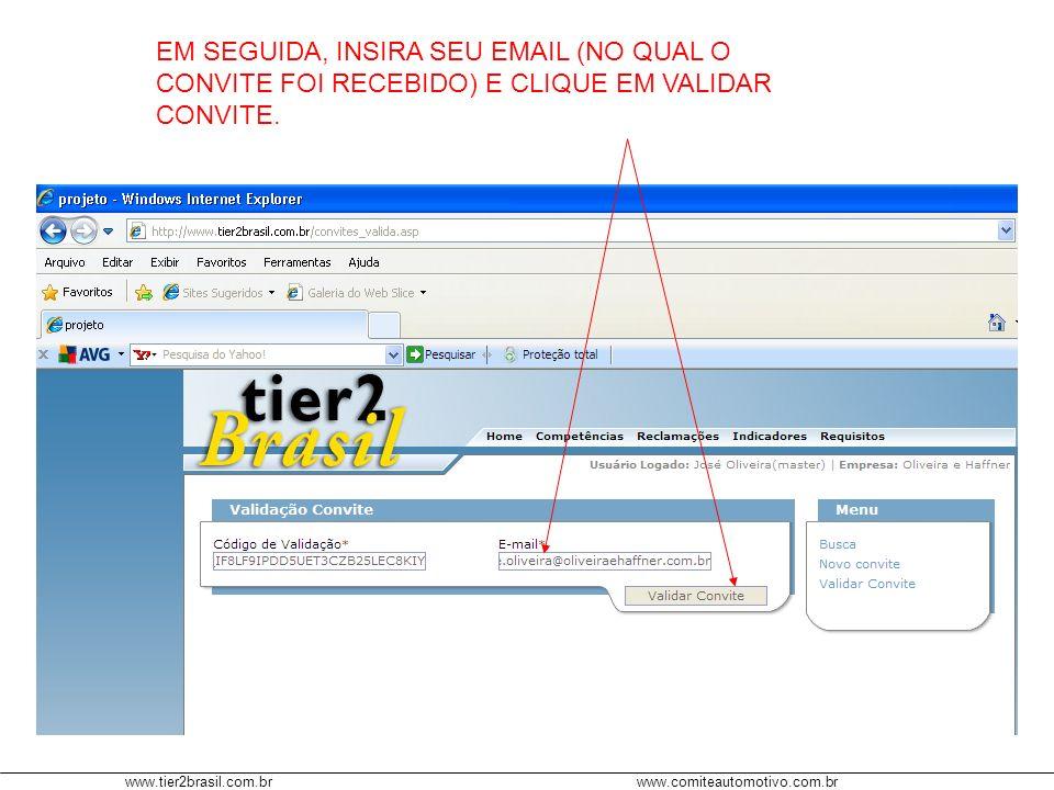 www.tier2brasil.com.brwww.comiteautomotivo.com.br EM SEGUIDA, INSIRA SEU EMAIL (NO QUAL O CONVITE FOI RECEBIDO) E CLIQUE EM VALIDAR CONVITE.