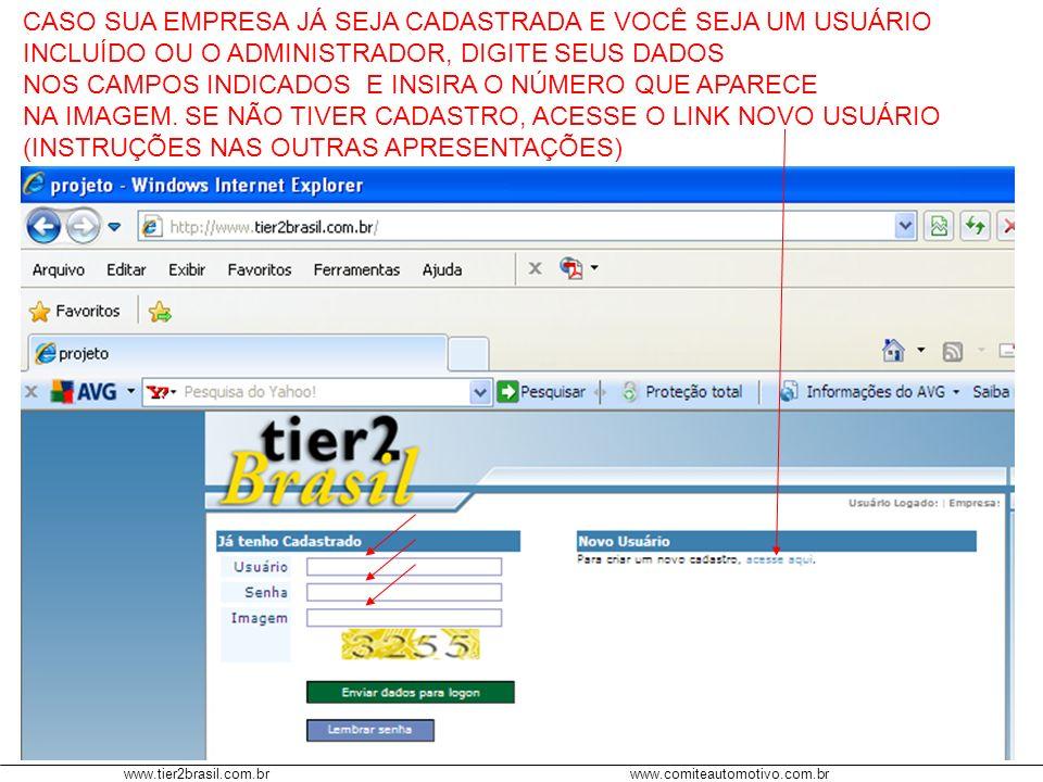 www.tier2brasil.com.brwww.comiteautomotivo.com.br CASO SUA EMPRESA JÁ SEJA CADASTRADA E VOCÊ SEJA UM USUÁRIO INCLUÍDO OU O ADMINISTRADOR, DIGITE SEUS DADOS NOS CAMPOS INDICADOS E INSIRA O NÚMERO QUE APARECE NA IMAGEM.