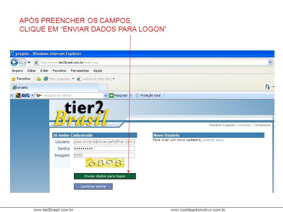 www.tier2brasil.com.brwww.comiteautomotivo.com.br APÓS PREENCHER OS CAMPOS, CLIQUE EM ENVIAR DADOS PARA LOGON