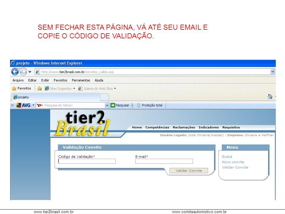 www.tier2brasil.com.brwww.comiteautomotivo.com.br SEM FECHAR ESTA PÁGINA, VÁ ATÉ SEU EMAIL E COPIE O CÓDIGO DE VALIDAÇÃO.
