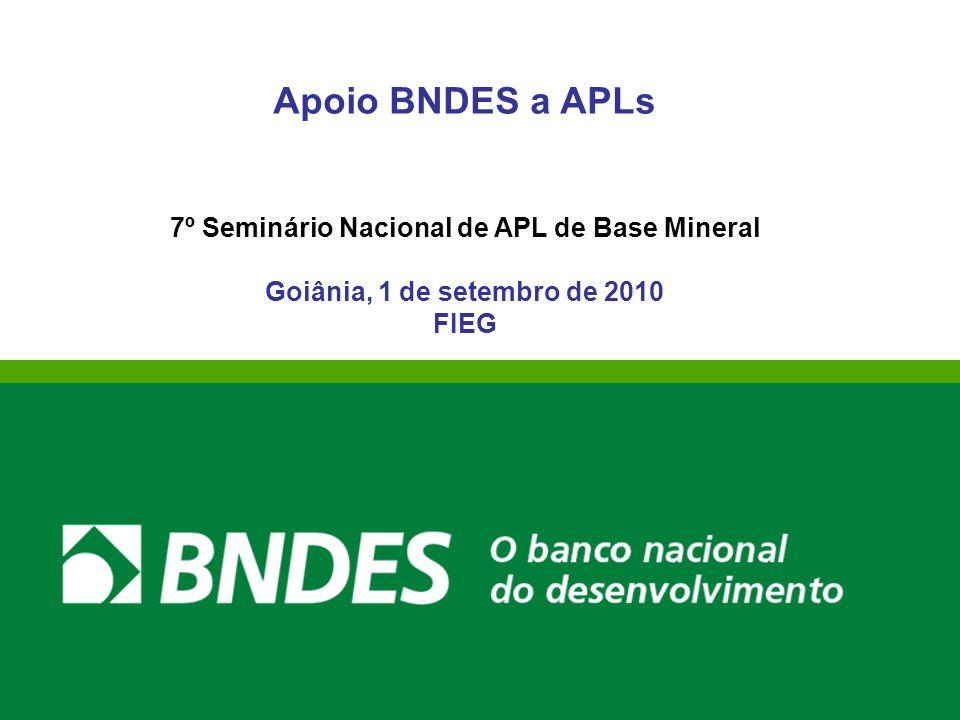 Apoio BNDES a APLs 7º Seminário Nacional de APL de Base Mineral Goiânia, 1 de setembro de 2010 FIEG