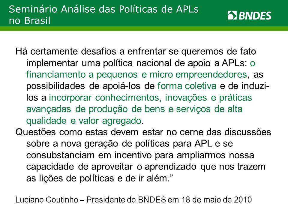 Seminário Análise das Políticas de APLs no Brasil Há certamente desafios a enfrentar se queremos de fato implementar uma política nacional de apoio a