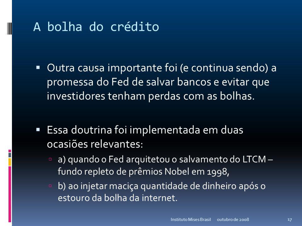A bolha do crédito A bolha tem como causa principal: o dinheiro injetado pelo Fed (também via bancos) para aliviar o estouro da bolha de internet. out