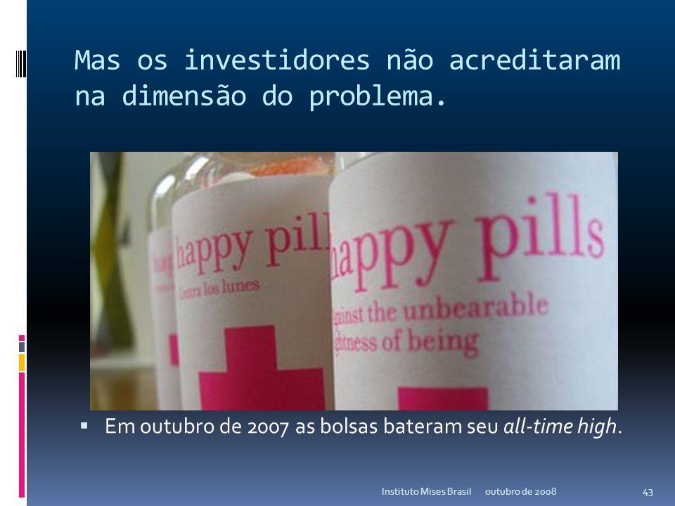 A quebradeira mostrou a cara já em 2007 outubro de 2008Instituto Mises Brasil 42
