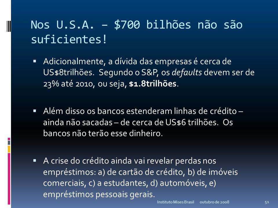 Nos U.S.A. – $700 bilhões não são suficientes! Além disso, o governo americano já estatizou US$8 trilhões de ativos e dívidas (Fannie, Freddie, Lehman