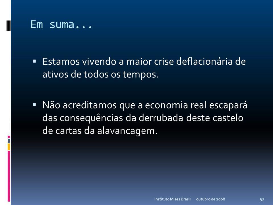 O resto é história... outubro de 2008Instituto Mises Brasil 56