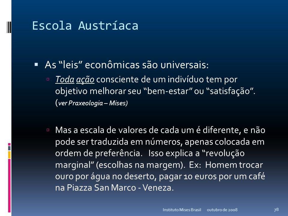 Escola Austríaca As leis econômicas são universais: Toda O indíviduo procura melhorar seu bem-estar e diminuir sua inquietude através da ação. ( ver P