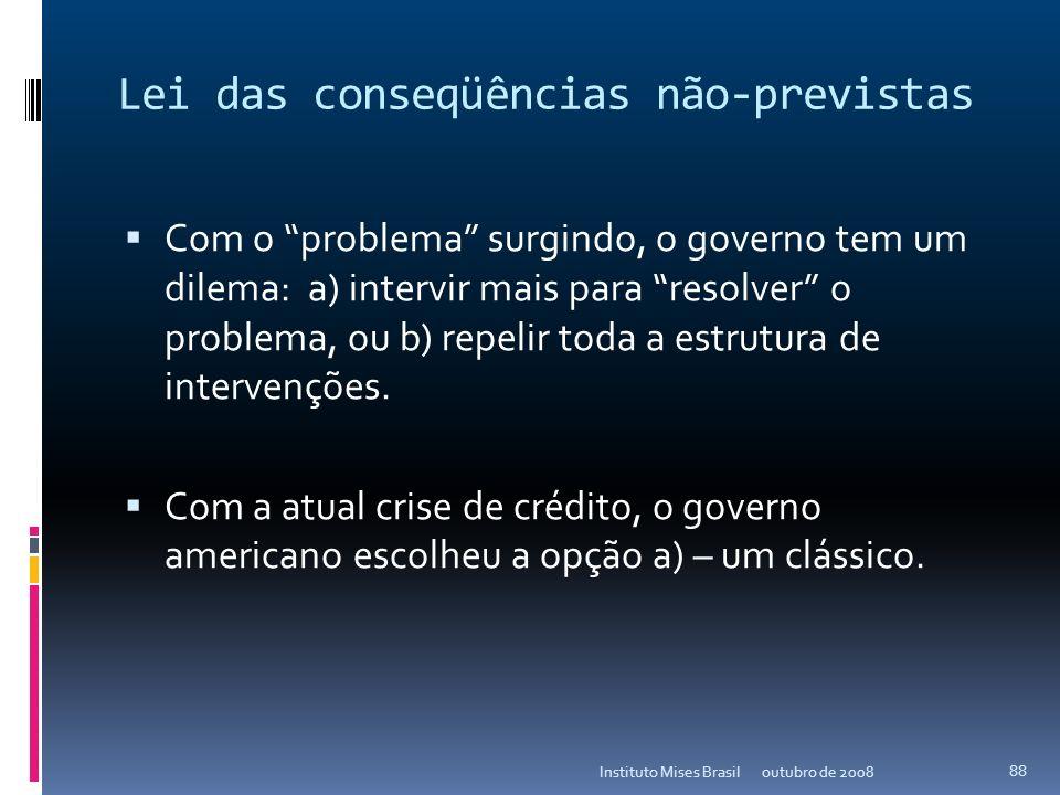 Lei das conseqüências não-previstas A economia de mercado é uma teia bem estruturada de interações; uma intervenção em qualquer ponto da teia irá prov