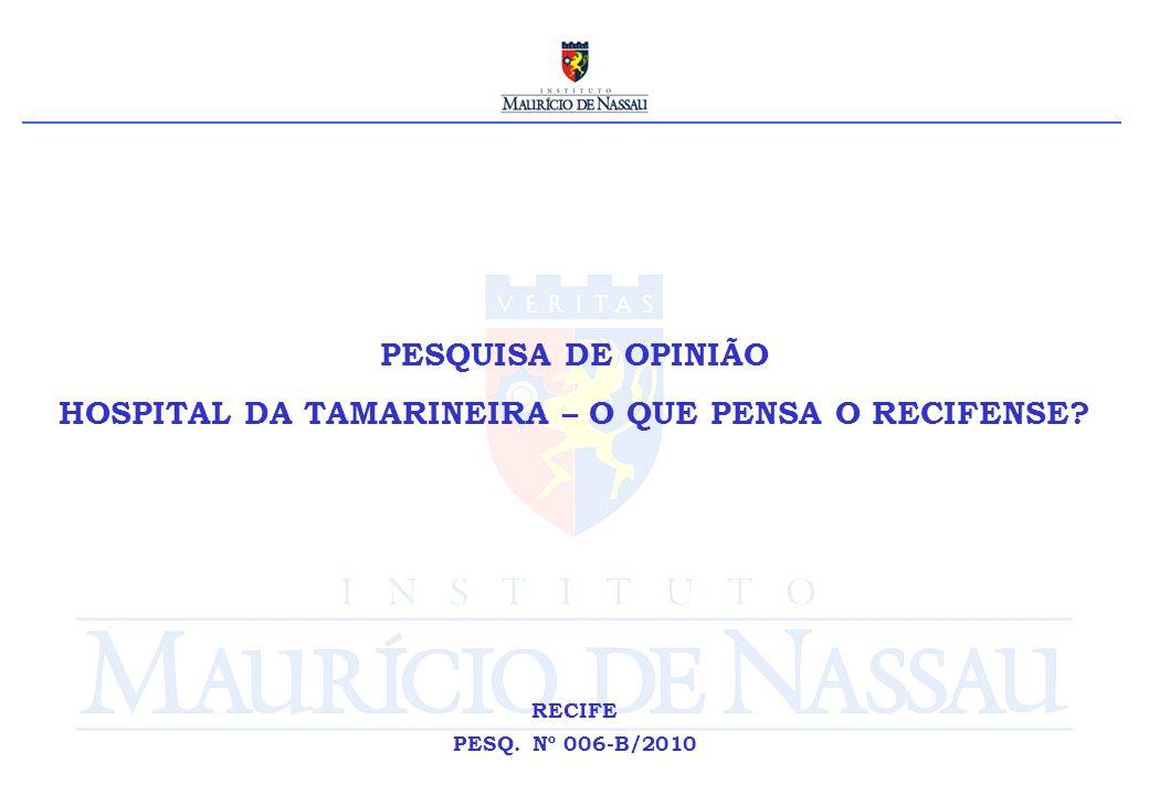 PESQUISA DE OPINIÃO HOSPITAL DA TAMARINEIRA – O QUE PENSA O RECIFENSE RECIFE PESQ. Nº 006-B/2010