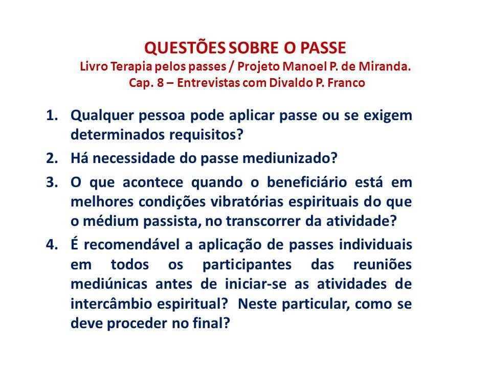 QUESTÕES SOBRE O PASSE Livro Terapia pelos passes / Projeto Manoel P. de Miranda. Cap. 8 – Entrevistas com Divaldo P. Franco 1.Qualquer pessoa pode ap