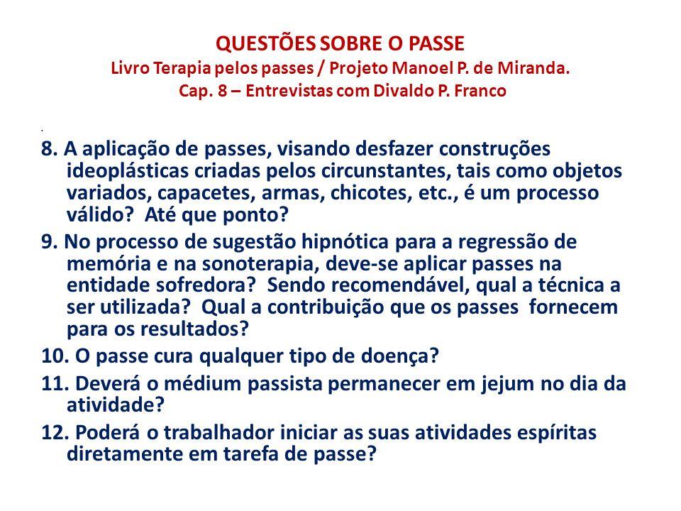 QUESTÕES SOBRE O PASSE Livro Terapia pelos passes / Projeto Manoel P. de Miranda. Cap. 8 – Entrevistas com Divaldo P. Franco 8. A aplicação de passes,