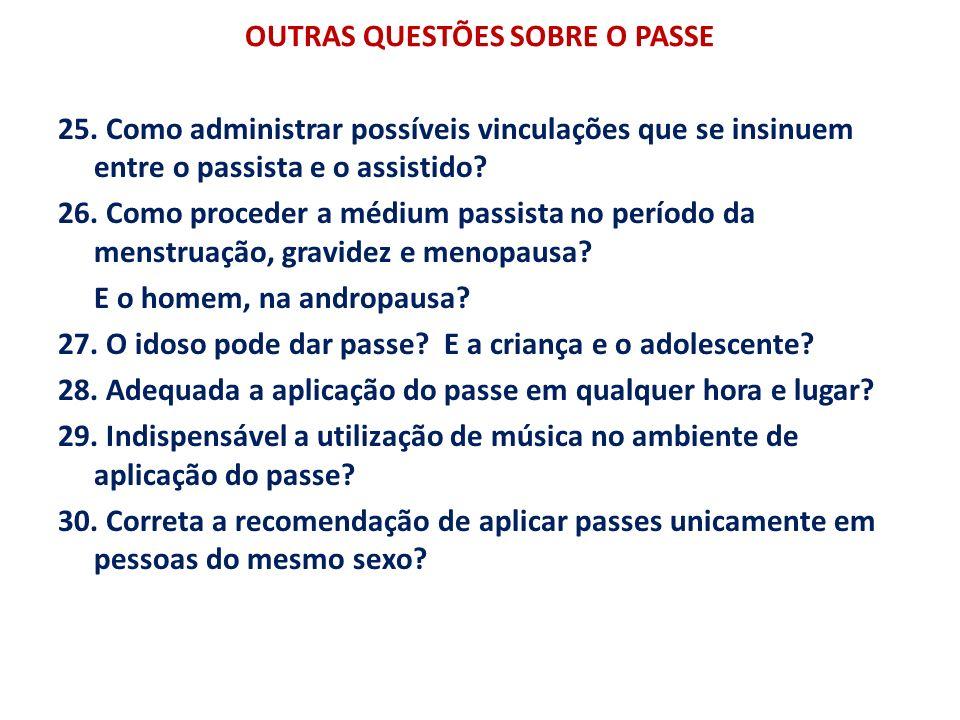 OUTRAS QUESTÕES SOBRE O PASSE 25. Como administrar possíveis vinculações que se insinuem entre o passista e o assistido? 26. Como proceder a médium pa