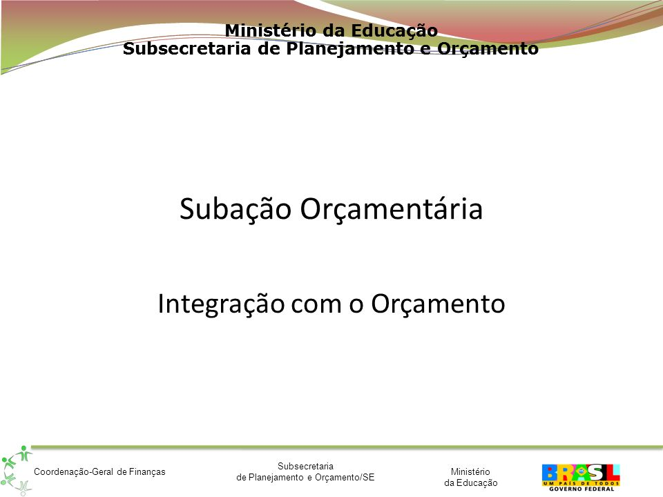 Ministério da Educação Subsecretaria de Planejamento e Orçamento/SE Coordenação-Geral de Finanças Ministério da Educação Subsecretaria de Planejamento