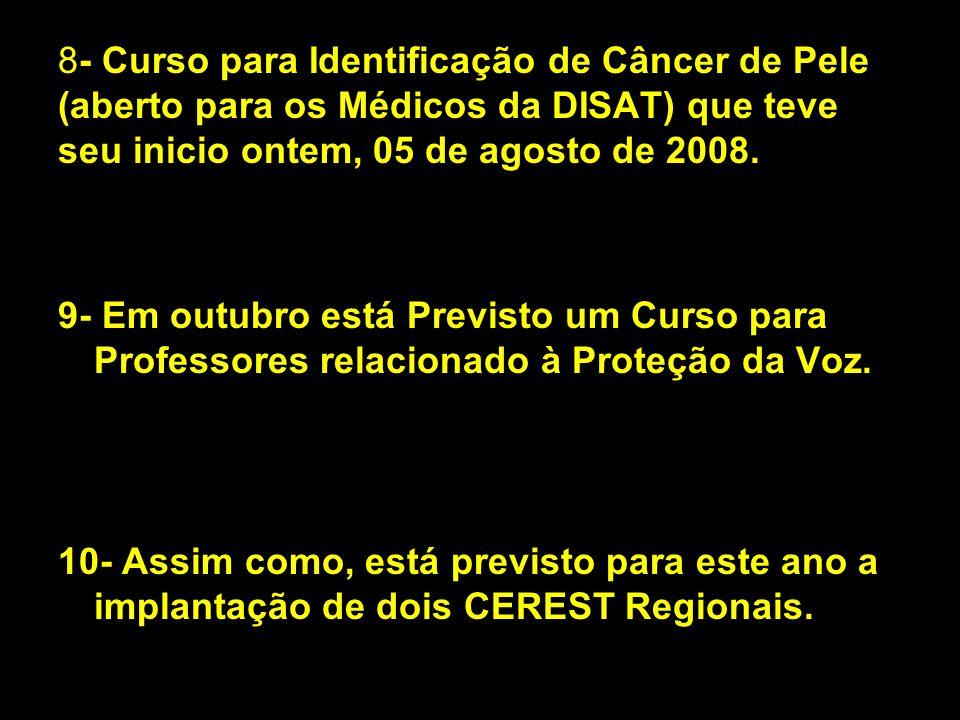 8- Curso para Identificação de Câncer de Pele (aberto para os Médicos da DISAT) que teve seu inicio ontem, 05 de agosto de 2008. 9- Em outubro está Pr