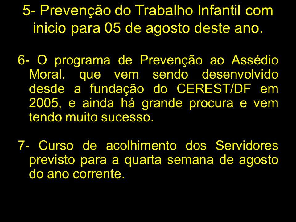 5- Prevenção do Trabalho Infantil com inicio para 05 de agosto deste ano. 6- O programa de Prevenção ao Assédio Moral, que vem sendo desenvolvido desd