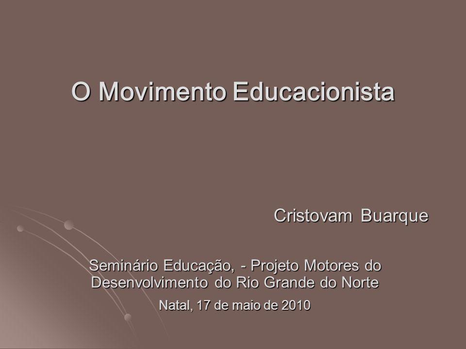 Cristovam Buarque Seminário Educação, - Projeto Motores do Desenvolvimento do Rio Grande do Norte Natal, 17 de maio de 2010 O Movimento Educacionista