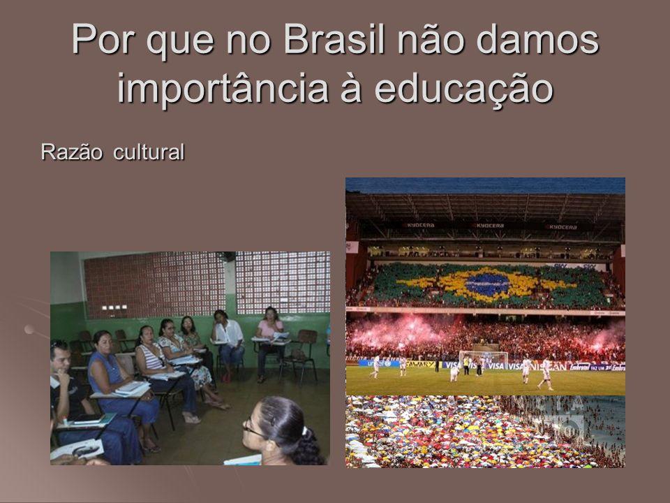 Razão cultural Por que no Brasil não damos importância à educação