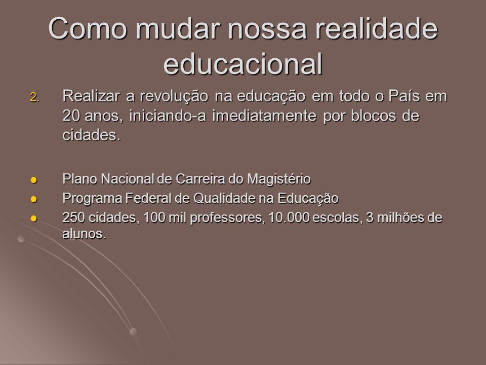 2. Realizar a revolução na educação em todo o País em 20 anos, iniciando-a imediatamente por blocos de cidades. Plano Nacional de Carreira do Magistér