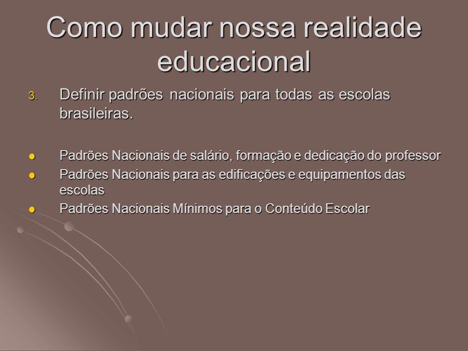 3. Definir padrões nacionais para todas as escolas brasileiras. Padrões Nacionais de salário, formação e dedicação do professor Padrões Nacionais de s
