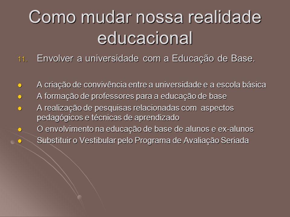 11. Envolver a universidade com a Educação de Base. A criação de convivência entre a universidade e a escola básica A criação de convivência entre a u