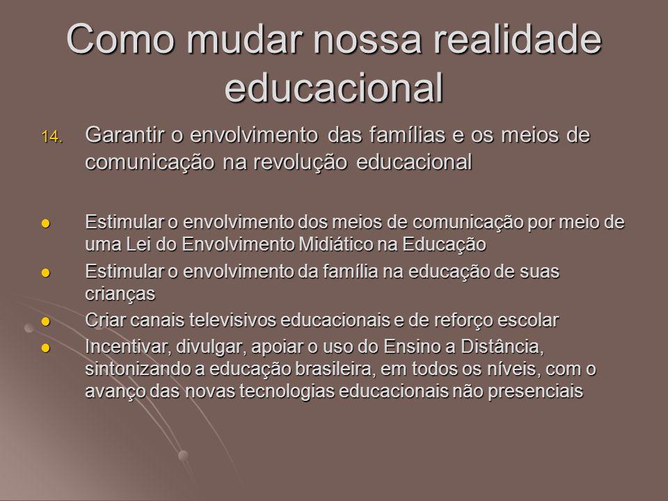 14. Garantir o envolvimento das famílias e os meios de comunicação na revolução educacional Estimular o envolvimento dos meios de comunicação por meio