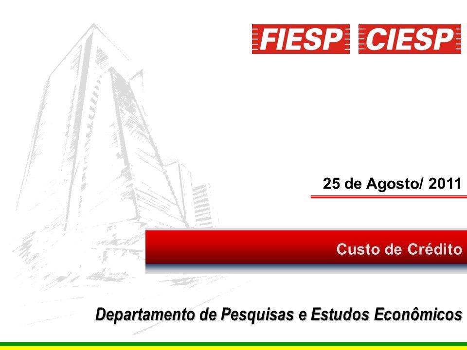 1 Custo de Crédito 25 de Agosto/ 2011 Departamento de Pesquisas e Estudos Econômicos