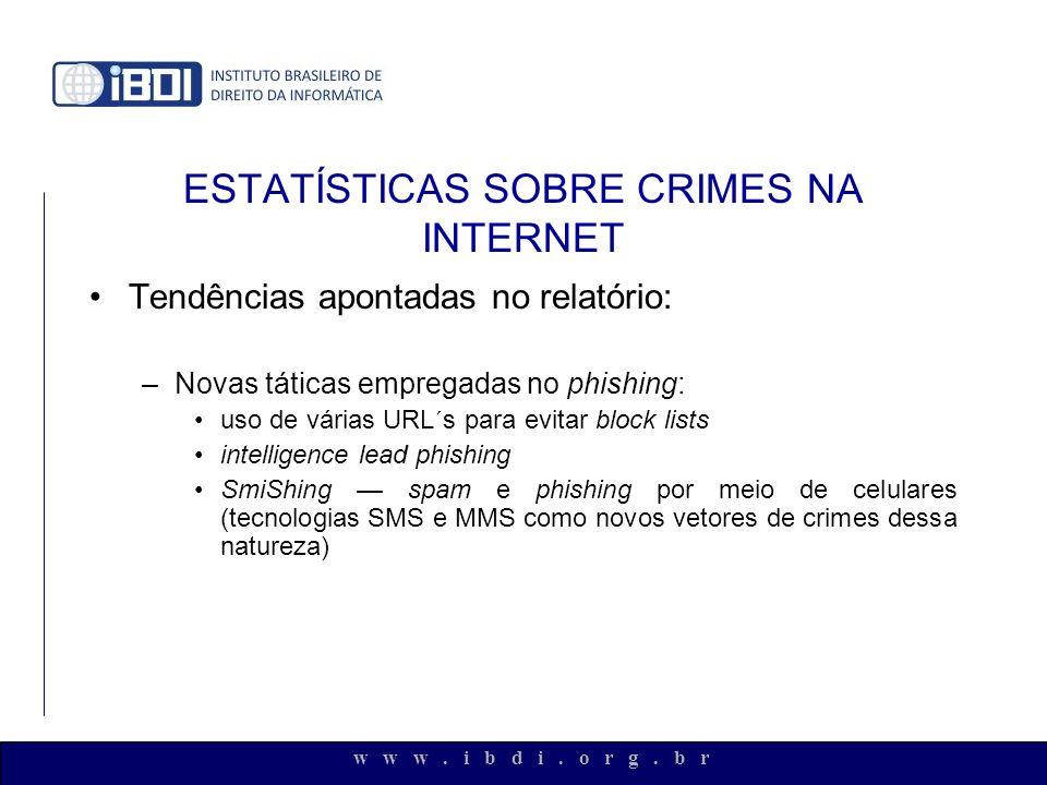w w w. i b d i. o r g. b r ESTATÍSTICAS SOBRE CRIMES NA INTERNET Tendências apontadas no relatório: –Novas táticas empregadas no phishing: uso de vári
