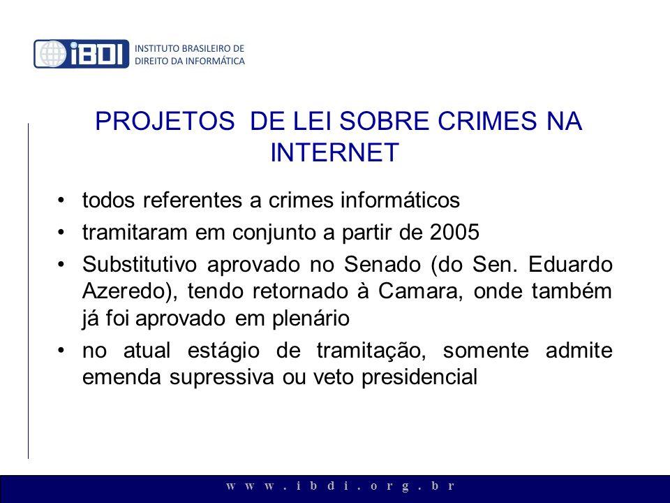 w w w. i b d i. o r g. b r PROJETOS DE LEI SOBRE CRIMES NA INTERNET todos referentes a crimes informáticos tramitaram em conjunto a partir de 2005 Sub