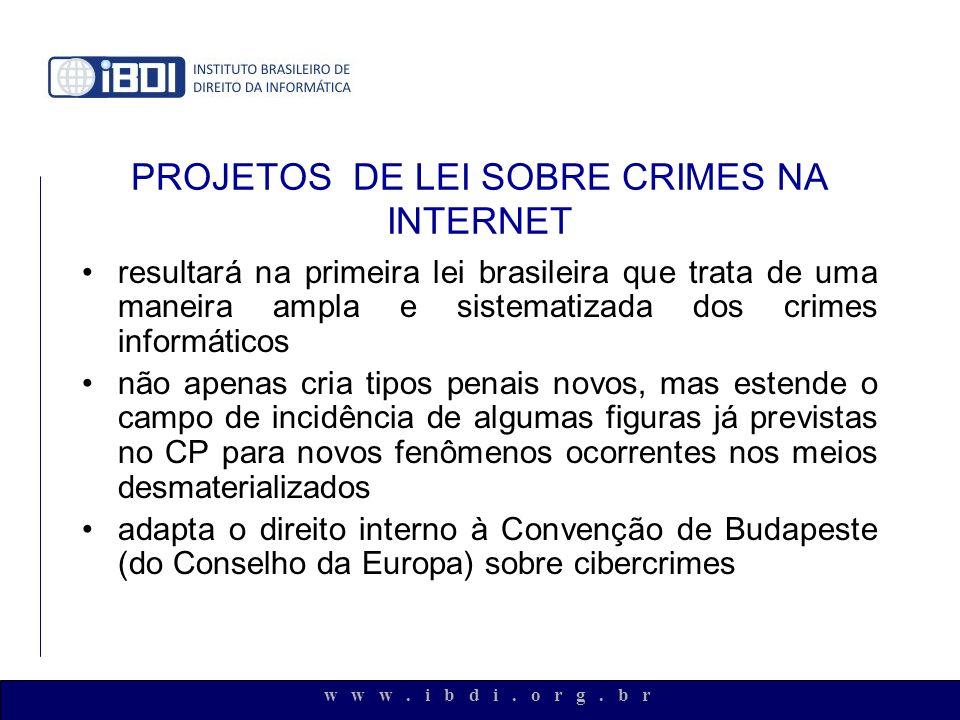 w w w. i b d i. o r g. b r PROJETOS DE LEI SOBRE CRIMES NA INTERNET resultará na primeira lei brasileira que trata de uma maneira ampla e sistematizad