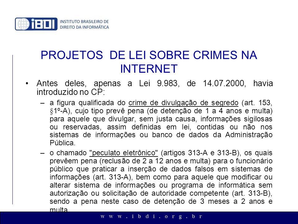 w w w. i b d i. o r g. b r PROJETOS DE LEI SOBRE CRIMES NA INTERNET Antes deles, apenas a Lei 9.983, de 14.07.2000, havia introduzido no CP: –a figura